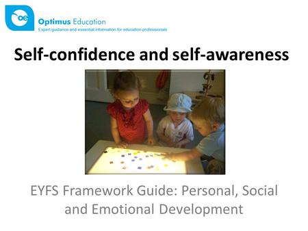 EYFS Framework Guide: Personal, Social and Emotional Development Self-confidence and self-awareness.