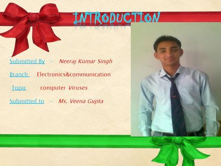 Submitted By :- Neeraj Kumar Singh Branch :Electronics&communication Topic : computer Viruses Submitted to :- Ms. Veena Gupta.
