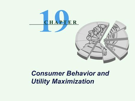 Consumer Behavior and Utility Maximization 19 C H A P T E R.