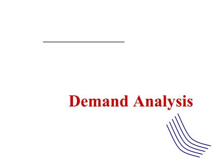 "Demand Analysis Some Questions What is behind a consumer's demand curve? How do consumers choose from among various consumer ""goods""? What determines."