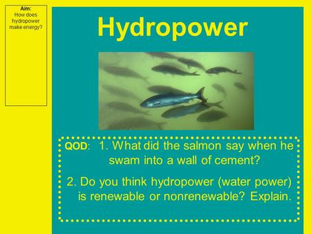 Aim: How does hydropower make energy? Hydropower