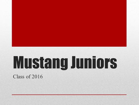 Mustang Juniors Class of 2016. Graduation Requirements: College Preparatory/Work Ready Curriculum.
