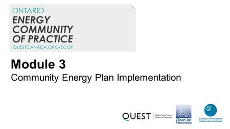 Module 3 Community Energy Plan Implementation. Overview 3.1Lessons Learned: challenges and success factors for CEP implementation 3.2Partnerships: Working.
