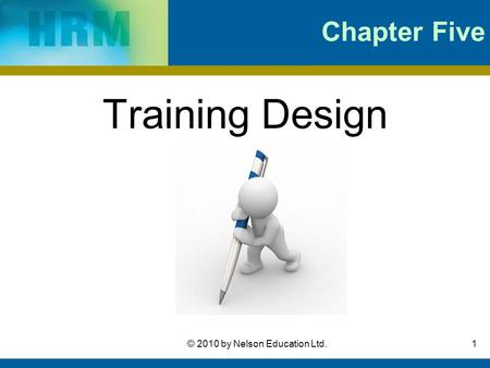 1© 2010 by Nelson Education Ltd. Chapter Five Training Design.