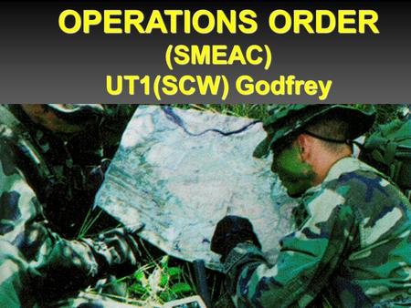 OPERATIONS ORDER (SMEAC) UT1(SCW) Godfrey.