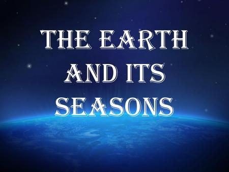 The Earth and Its Seasons. Why Do We Have Days? Day and night are determined by the Earth's rotation. The light from the Sun is always being emitted.