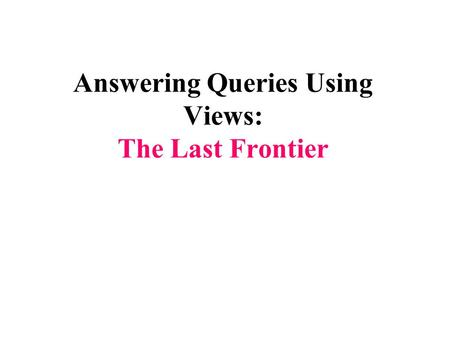 Answering Queries Using Views: The Last Frontier.