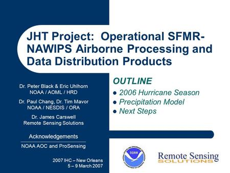 2007 IHC – New Orleans 5 – 9 March 2007 JHT Project: Operational SFMR- NAWIPS Airborne Processing and Data Distribution Products OUTLINE 2006 Hurricane.