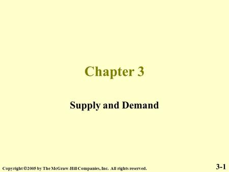 Chapter 3 Supply and Demand 3-1 Copyright  2005 by The McGraw-Hill Companies, Inc. All rights reserved.