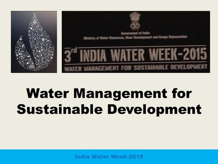 Water Management for Sustainable Development India Water Week-2015.