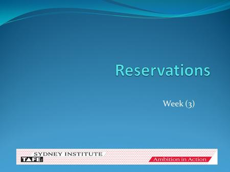 Week (3) Objectives for Reservations At the completion of this unit, the students will able to: 1.Describe the different types of reservations and identify.