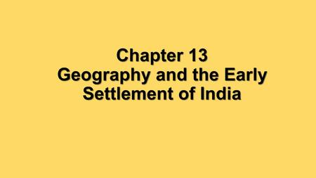 Chapter 13 Geography and the Early Settlement of India.