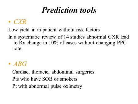 Prediction tools CXR Low yield in in patient without risk factors In a systematic review of 14 studies abnormal CXR lead to Rx change in 10% of cases without.