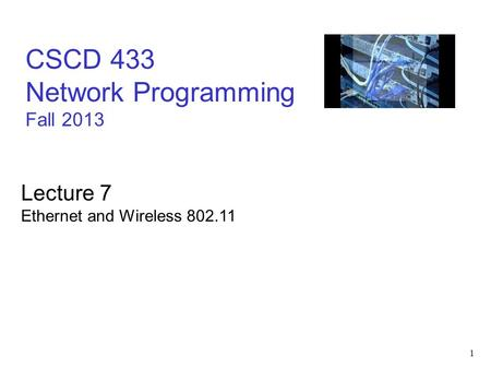 1 CSCD 433 Network Programming Fall 2013 Lecture 7 Ethernet and Wireless 802.11.