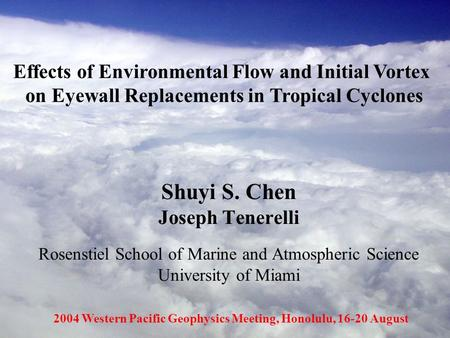 Shuyi S. Chen Joseph Tenerelli Rosenstiel School of Marine and Atmospheric Science University of Miami Effects of Environmental Flow and Initial Vortex.