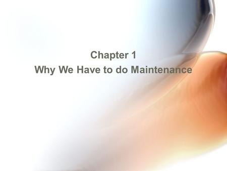 Chapter 1 Why We Have to do Maintenance. Why Maintenance Provides assurance Flight Safety Reliability Airworthiness.
