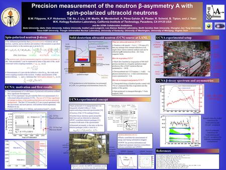 Precision measurement of the neutron β-asymmetry A with spin-polarized ultracold neutrons B.W. Filippone, K.P. Hickerson, T.M. Ito, J. Liu, J.W. Martin,