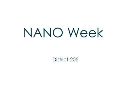 NANO Week District 205. What is Nanotechnology?  Understanding and using objects that are less than 100 nm in size  Nanotechnology can be used in (let's.