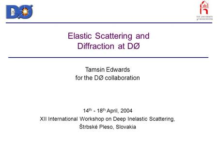 Elastic Scattering and Diffraction at DØ Tamsin Edwards for the DØ collaboration 14 th - 18 th April, 2004 XII International Workshop on Deep Inelastic.
