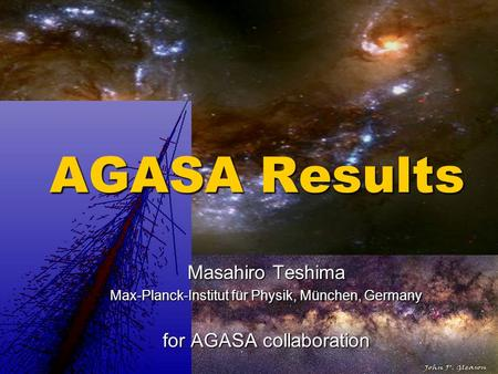 AGASA Results Masahiro Teshima Max-Planck-Institut für Physik, München, Germany for AGASA collaboration.