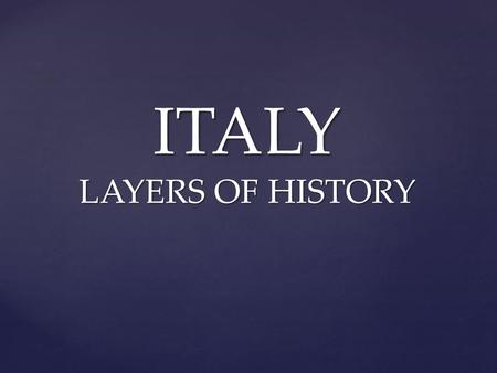 ITALY LAYERS OF HISTORY. THREE LAYERS GREEK ROMAN MODERN.