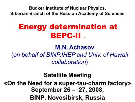 Energy determination at BEPC-II  Satellite Meeting «On the Need for a super-tau-charm factory» September 26 – 27, 2008, BINP, Novosibirsk, Russia M.N.