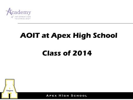 A p e x H I g h S c h o o l Class of 2014 AOIT at Apex High School.