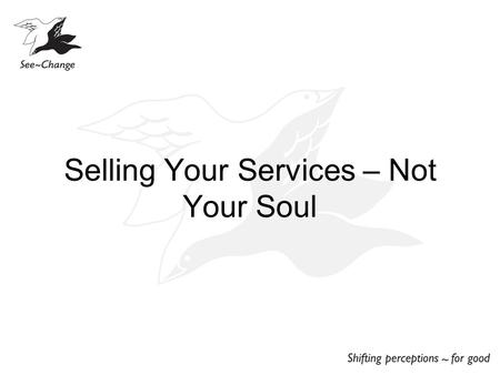 Selling Your Services – Not Your Soul. Marketer Extraordinary.