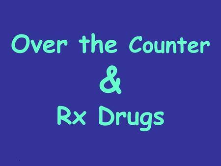 Over the Counter & Rx Drugs