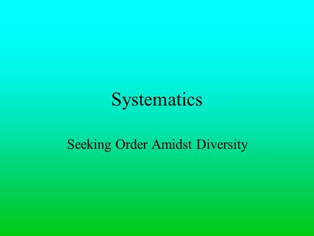 Systematics Seeking Order Amidst Diversity. 1.4 million That is about how many species there are known on Earth systematics, sometimes known as taxonomy,