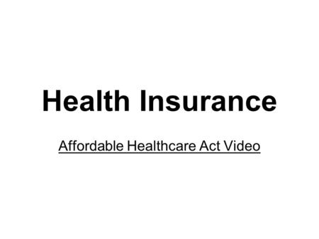 Health Insurance Affordable Healthcare Act Video.