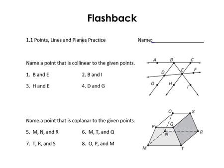 Flashback. 1.2 Objective: I can identify parallel and perpendicular lines and use their postulates. I can also find the perimeter of geometric figures.