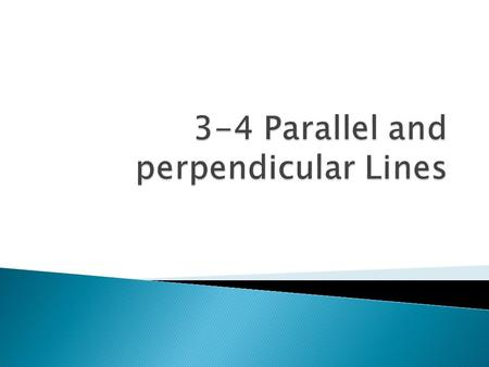  Students will be able to: ◦ Define and apply theorems about parallel and perpendicular lines ◦ Relate parallel and perpendicular lines.