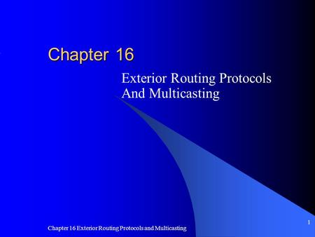 Chapter 16 Exterior Routing Protocols and Multicasting 1 Chapter 16 Exterior Routing Protocols And Multicasting.