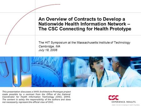 ©2006 CSC and Connecting for Health Proprietary. An Overview of Contracts to Develop a Nationwide Health Information Network – The CSC Connecting for Health.