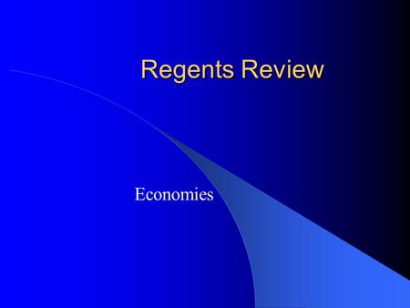 "Regents Review Economies. Traditional People produce what they need to survive. Economy based on ""past practice"" Mostly agrarian (farmers) Also hunting,"