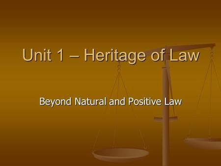 Unit 1 – Heritage of Law Beyond Natural and Positive Law.