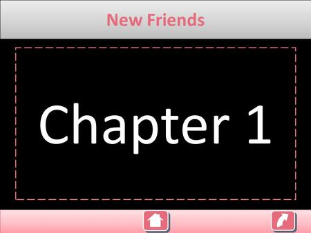 New Friends Chapter 1 Content: Chapter 1 Competence Indicator and Objectives Evaluation Material Note: Klik untuk memilih menu New Friends.