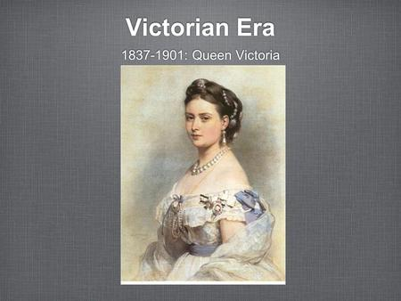 Victorian Era 1837-1901: Queen Victoria. Values, Attitudes & Beliefs: Christianity was the main religion A time of optimism & peace Strict moral code.