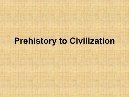 Prehistory to Civilization
