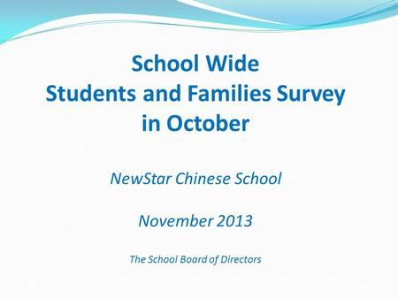 School Wide Students and Families Survey in October NewStar Chinese School November 2013 The School Board of Directors.