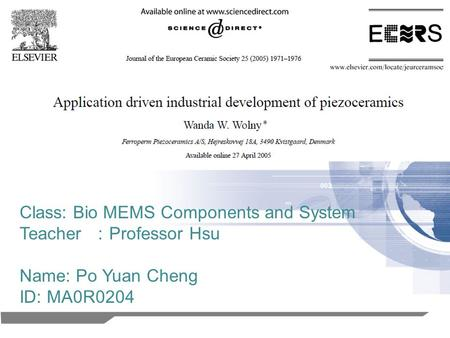 1 Class: Bio MEMS Components and System Teacher : Professor Hsu Name: Po Yuan Cheng ID: MA0R0204.