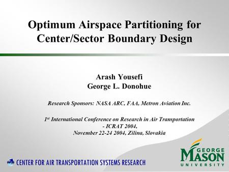 Optimum Airspace Partitioning for Center/Sector Boundary Design Arash Yousefi George L. Donohue Research Sponsors: NASA ARC, FAA, Metron Aviation Inc.