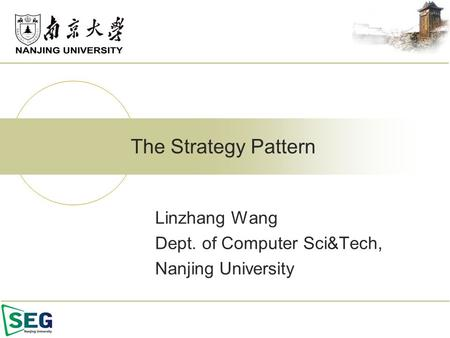 Linzhang Wang Dept. of Computer Sci&Tech, Nanjing University The Strategy Pattern.