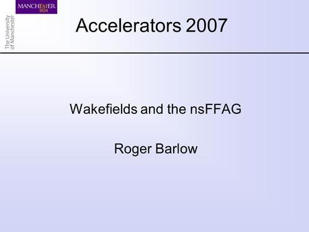 Accelerators 2007 Wakefields and the nsFFAG Roger Barlow.