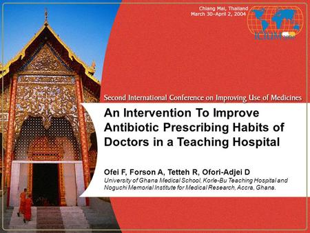 An Intervention To Improve Antibiotic Prescribing Habits of Doctors in a Teaching Hospital Ofei F, Forson A, Tetteh R, Ofori-Adjei D University of Ghana.