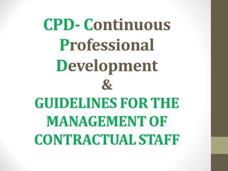 CPD- Continuous Professional Development & GUIDELINES FOR THE MANAGEMENT OF CONTRACTUAL STAFF.