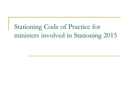 Stationing Code of Practice for ministers involved in Stationing 2015.