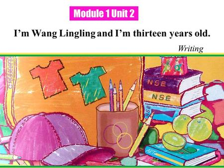 Module 1 Unit 2 I'm Wang Lingling and I'm thirteen years old. Writing.