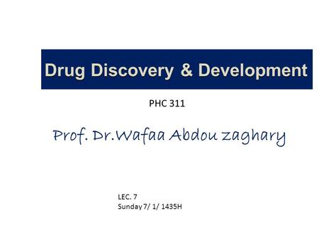 Drug Discovery & Development PHC 311 LEC. 7 Sunday 7/ 1/ 1435H.